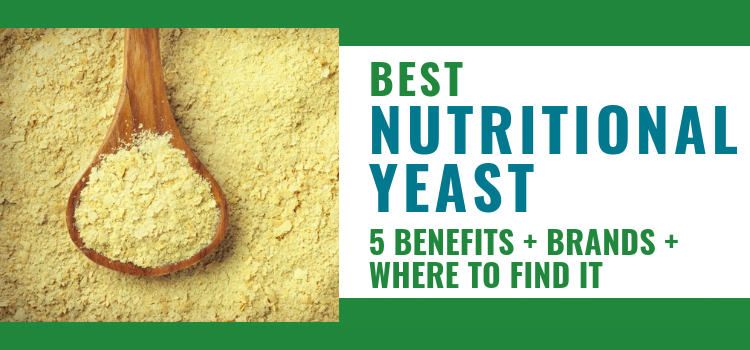 Best Nutritional Yeast + 5 Benefits of Nutritional Yeast + Where to Buy Nutritional Yeast