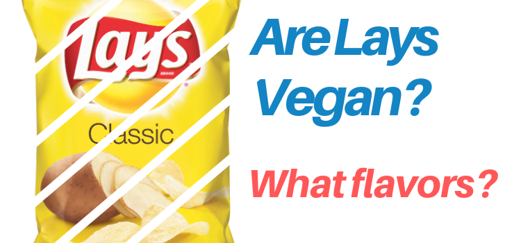 Are Lays Vegan? Which Flavors of Lays Chips are Vegan?