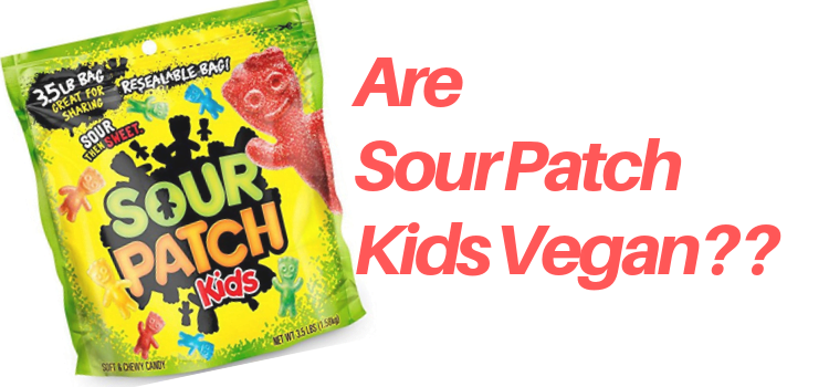 Are Sour Patch Kids Vegan? Are Sour Patch Kids Vegetarian??
