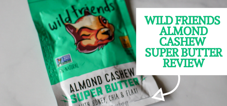 Wild Friends Nut Butter Review – Almond Cashew Super Butter