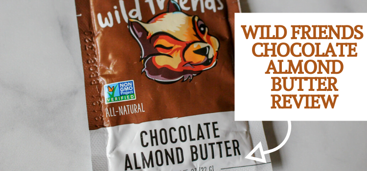 Wild Friends Nut Butter Review – Chocolate Almond Butter