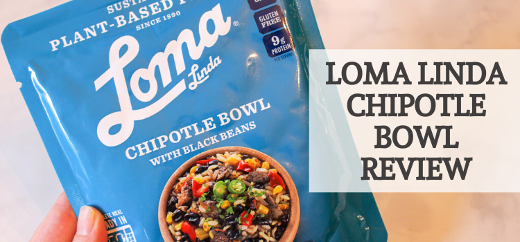 Loma Linda Chipotle Bowl with Black Beans Review