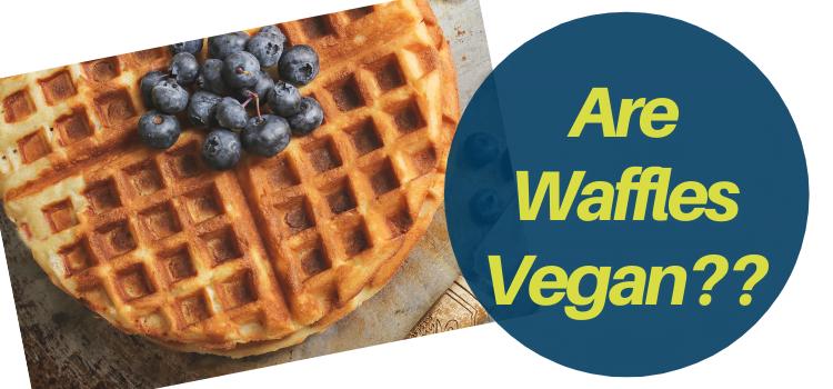 Are Waffles Vegan?