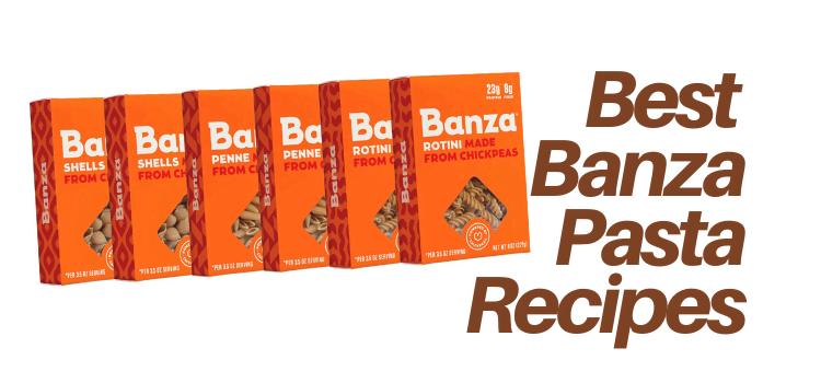 8 Best Vegan Banza Chickpea Pasta Recipes PLUS Is Banza Vegan? Is Banza Healthy? A Banza Review