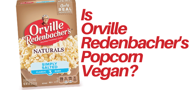 Is Orville Redenbacher Popcorn Vegan? + Is Pop Secret Popcorn Vegan?