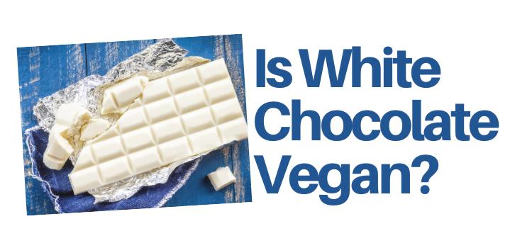 Is White Chocolate Vegan?