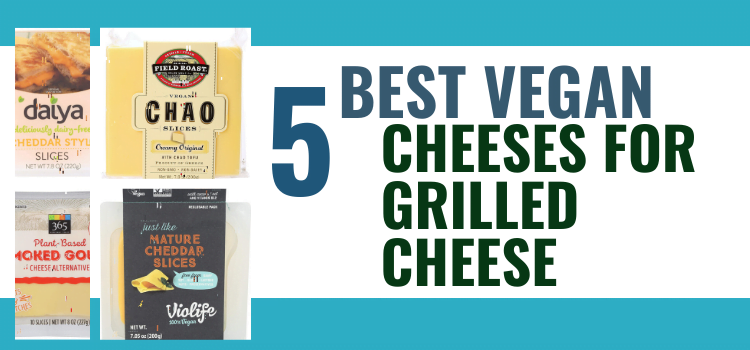 5 Best Vegan Cheeses For Grilled Cheese