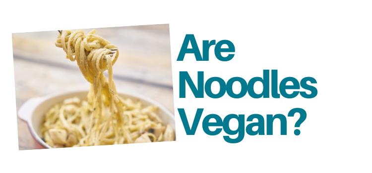 Are Noodles Vegan?