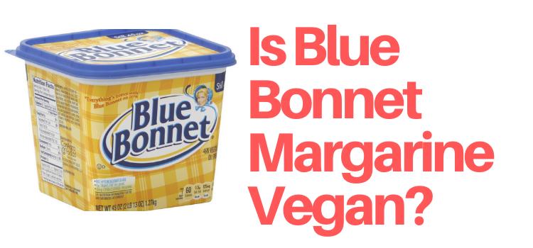 Is Blue Bonnet Vegan?