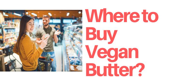 Where to Buy Vegan Butter?