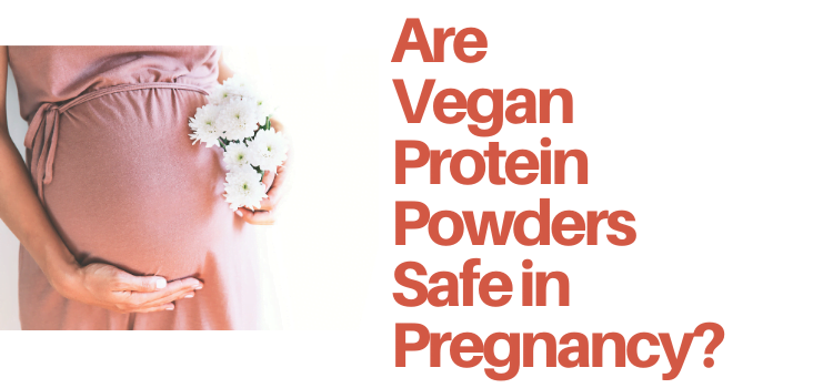 Are Vegan Protein Powders Safe During Pregnancy?