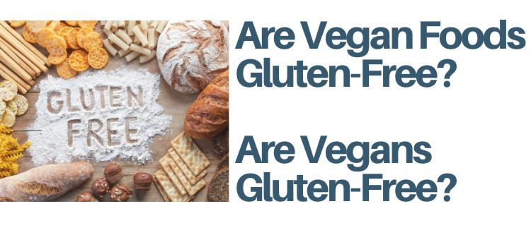 Are Vegan Foods Gluten Free? Are Vegans Gluten-Free?