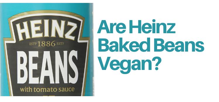 Are Heinz Baked Beans Vegan?