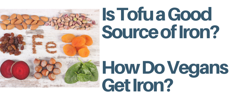 Is Tofu A Good Source of Iron? How Do Vegans Get Their Iron?