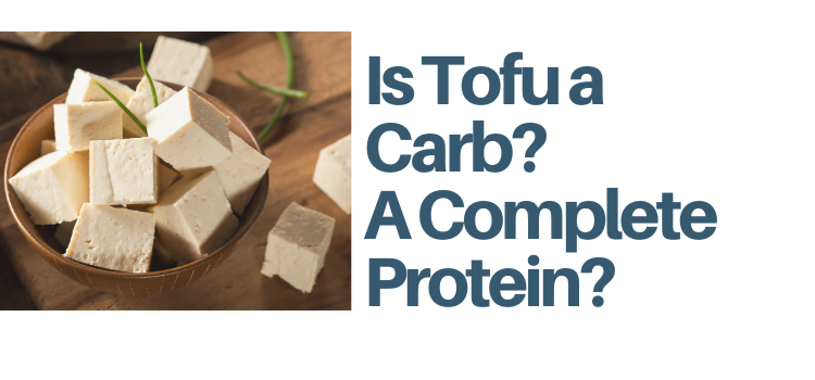 Is Tofu A Carb? Is Tofu a Complete Protein?