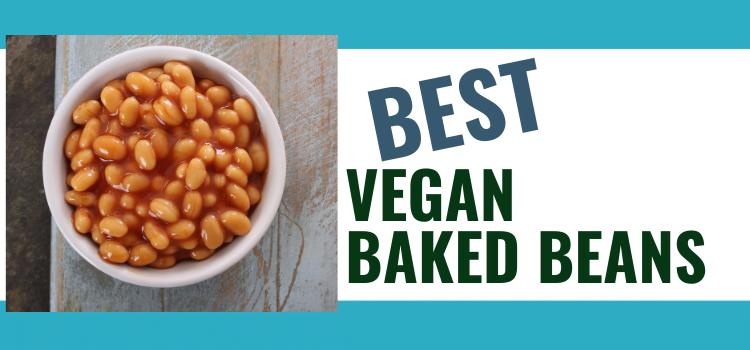 6 Best Vegan Baked Beans + Vegan Baked Bean Brands