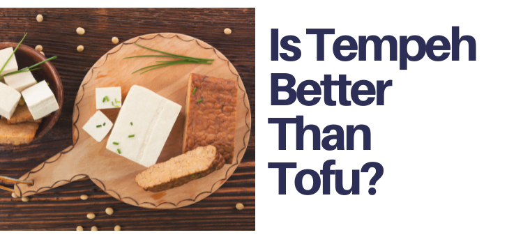 Is Tempeh Better Than Tofu?